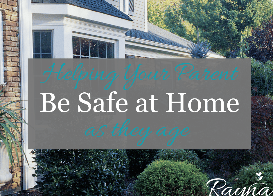 Helping Your Parent Be Safe at Home as They Age
