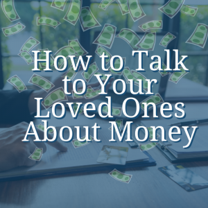 How to talk to your loved one about money