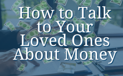 How to Talk to Your Loved Ones About Money