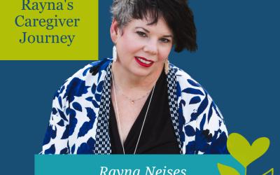 Rayna's Caregiving Journey