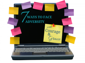 7 ways to face adversity with courage and grace
